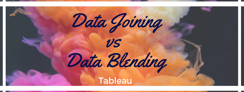Data Joining vs Data Blending in Tableau
