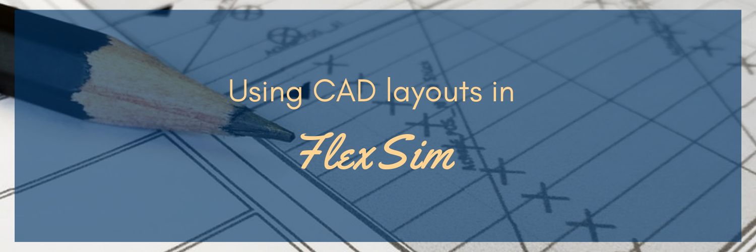 Import CAD layouts in FlexSim